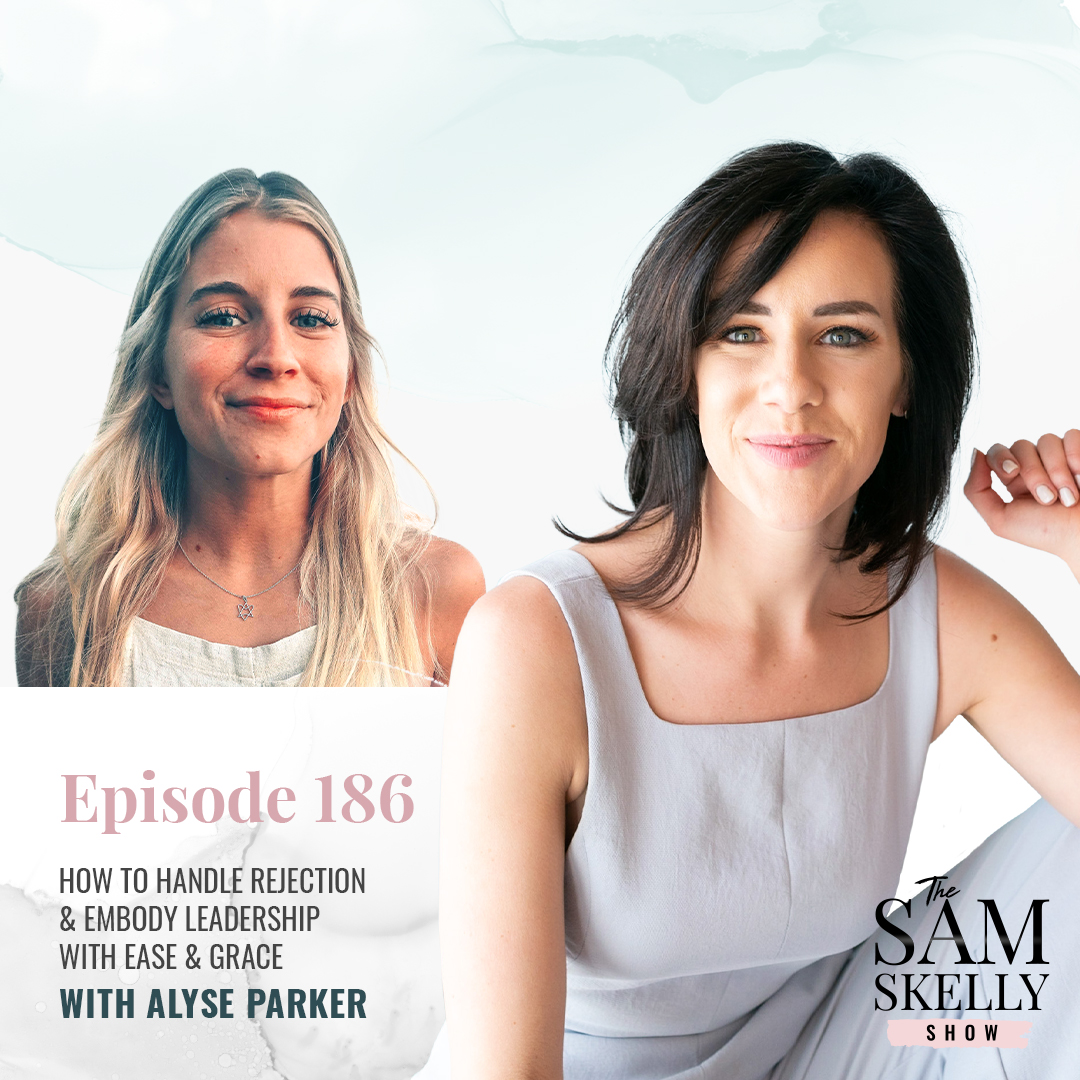 EP 186: HOW TO HANDLE REJECTION & EMBODY LEADERSHIP WITH EASE & GRACE WITH ALYSE PARKER