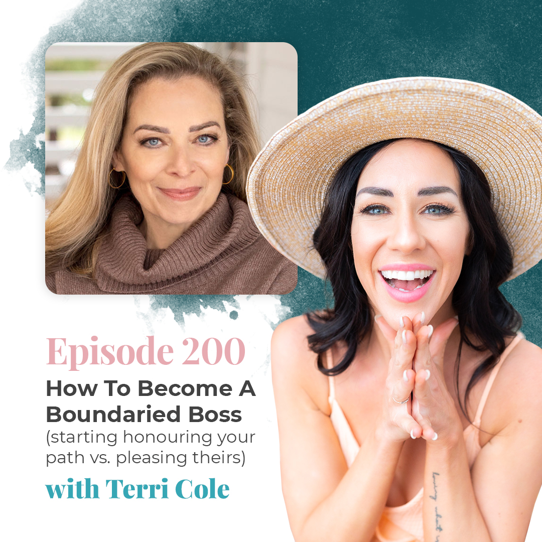 EP 200: HOW TO BECOME A BOUNDARIED BOSS (START HONORING YOUR PATH VS. PLEASING THEIRS) WITH TERRI COLE